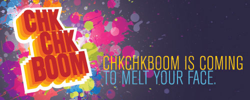 ChkChkBoom is coming to melt your face.